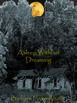 Asleep Without Dreaming by Barbara Forte Abate