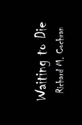 Waiting to Die - Limited Edition Parts 1 through 4 by Richard M. Cochran