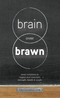 Brain Over Brawn by Clint Cornelius