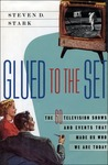 Glued to the Set: The 60 Television Shows and Events That Made Us Who We Are Today