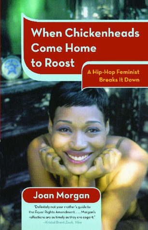When Chickenheads Come Home to Roost by Joan Morgan