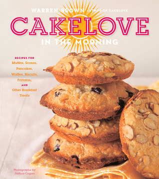 Review CakeLove in the Morning: Recipes for Muffins, Scones, Pancakes, Waffles, Biscuits, Frittatas, and Other Breakfast Treats by Warren Brown PDF