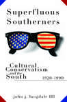 Superfluous Southerners: Cultural Conservatism and the South, 1920-1990