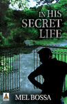In His Secret Life by Mel Bossa