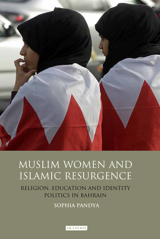 Muslim Women and Islamic Resurgence: Religion, Education and Identity Politics in Bahrain