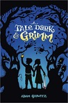 A Tale Dark &amp; Grimm by Adam Gidwitz