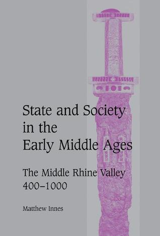 State and Society in the Early Middle Ages by Matthew Innes