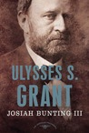 Ulysses S. Grant: The American Presidents Series: The 18th President, 1869-1877
