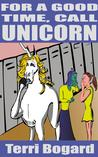 For A Good Time, Call Unicorn