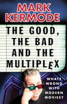 The Good, the Bad and the Multiplex: What's Wrong with Modern Movies?