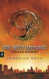 Die Bestimmung - Tdliche Wahrheit by Veronica Roth