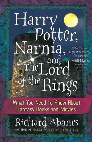 Harry Potter, Narnia, and the Lord of the Rings by Richard Abanes