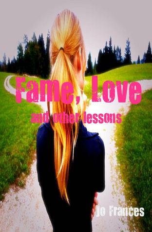 Fame, Love, and other lessons by Jo Frances