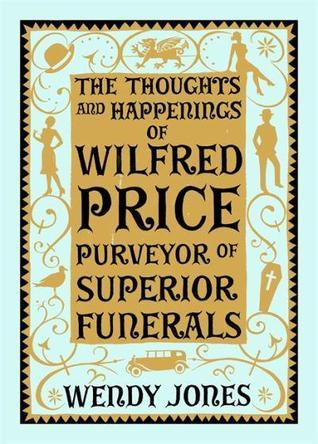 The Thoughts & Happenings of Wilfred Price, Purveyor of Super... by Wendy Jones