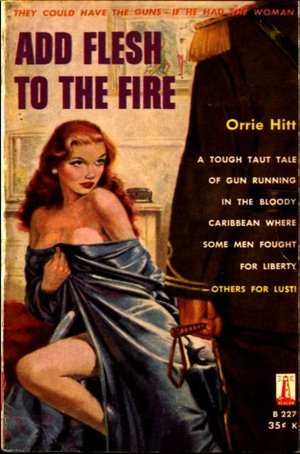 Add Flesh to the Fire by Orrie Hitt