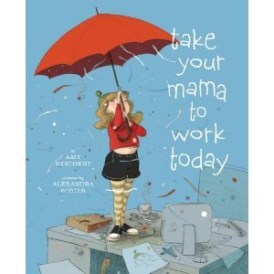 Take Your Mama to Work Today by Amy Reichert