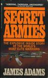 Secret Armies:  Inside the American, Soviet and European Special Forces