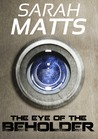 The Eye of the Beholder by Sarah Matts