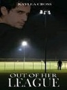 Out Of Her League by Kaylea Cross