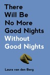 There Will Be No More Good Nights Without Good Nights
