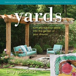 Yards: How to Design and Plan a Beautiful, Low-Maintenance, Sustainable Landscape