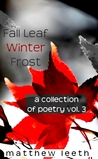 Fall Leaf Winter Frost (A Collection of Poetry, #3)