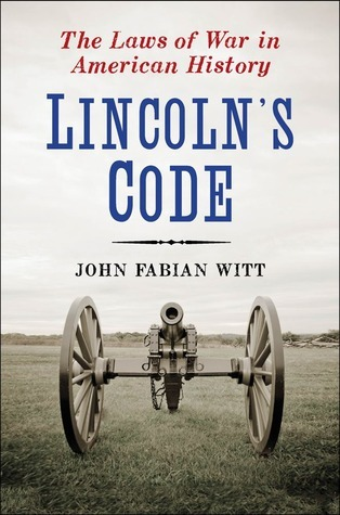 Download free Lincoln's Code: The Laws of War in American History by John Fabian Witt ePub