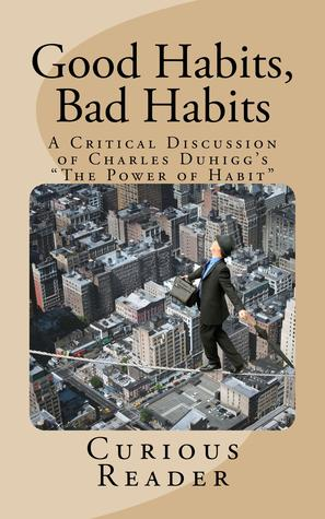 Good Habits, Bad Habits. A Critical Discussion of Charles Duh... by Curious Reader