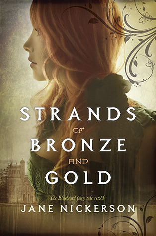 Review of historical fairy tale retelling, Strands of Bronze and Gold by Jane Nickerson