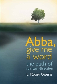 Abba, Give Me a Word: The Path of Spiritual Direction