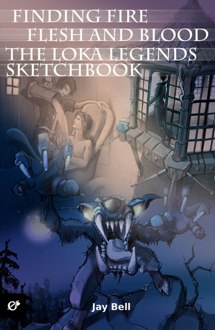 Finding Fire, Flesh and Blood, and The Loka Legends Sketchbook (Loka Legends)