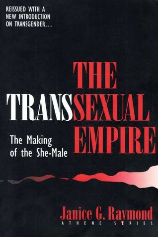 The Transsexual Empire by Janice G. Raymond