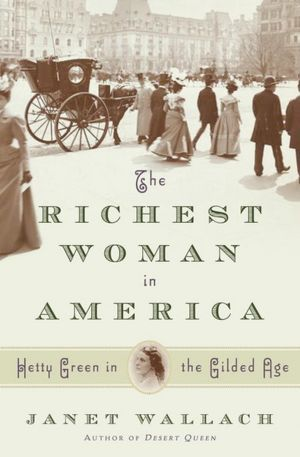 The Richest Woman in America: The Life and Times of Hetty Green