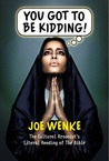 You Got To Be Kidding by Joe Wenke