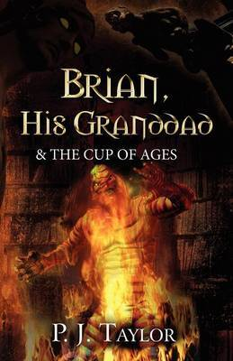Brian, His Granddad & the Cup of Ages by P.J. Taylor