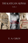 The Kategan Alphas Vol. 1 (The Kategan Alphas, #1-#3)