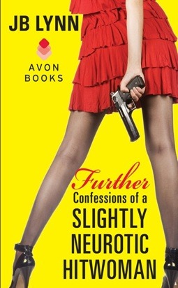 Further Confessions of a Slightly Neurotic Hitwoman by J.B. Lynn
