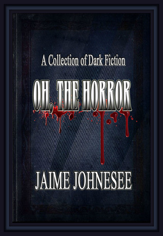 Oh, the Horror by Jaime Johnesee