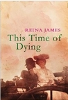 This Time of Dying by Reina James
