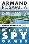 Miami Spy Games: Russian Zombie Gun, Part One