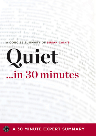 Quiet …in 30 Minutes: A Concise Summary of Susan Cain's Bestselling Book