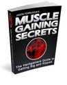 Muscle gaining secrets. The hardgainers guide to getting big and ripped