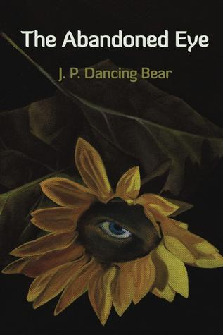 The Abandoned Eye by J.P. Dancing Bear