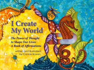 I Create My World; The Power of Thought to Shape Our Lives: A Book of Affirmations