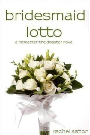 Download online for free Bridesmaid Lotto (McMaster the Disaster #1) by Rachel Astor PDF
