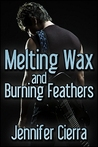 Melting Wax and Burning Feathers