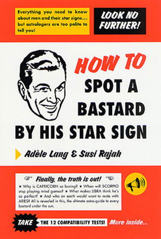How to Spot a Bastard by His Star Sign by Adèle Lang