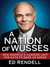 A Nation of Wusses: How America's Leaders Lost the Guts to Make Us Great (ebook)