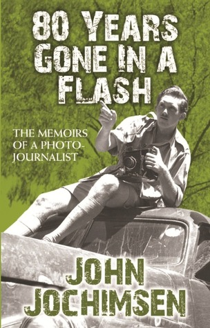 80 Years Gone in a Flash: The Memoirs of a Photojournalist