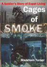 A Soldier's Story of Expat Living - Cages of Smoke by Markham Turner
